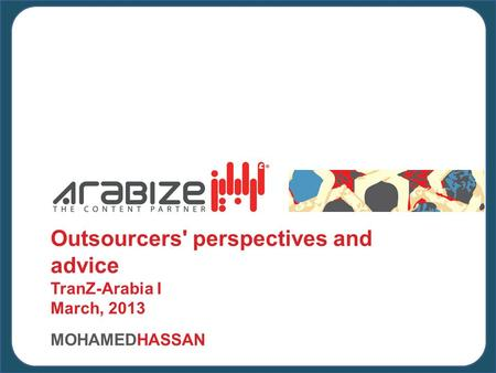B Outsourcers' perspectives and advice TranZ-Arabia I March, 2013 MOHAMEDHASSAN.