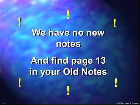  2007 by David A. Prentice We have no new notes And find page 13 in your Old Notes We have no new notes And find page 13 in your Old Notes ! ! ! ! !