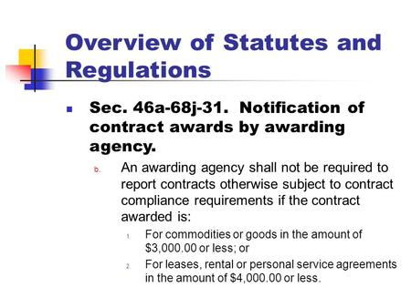 Overview of Statutes and Regulations Sec. 46a-68j-31. Notification of contract awards by awarding agency. b. An awarding agency shall not be required to.