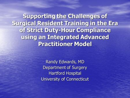 Supporting the Challenges of Surgical Resident Training in the Era of Strict Duty-Hour Compliance using an Integrated Advanced Practitioner Model Randy.