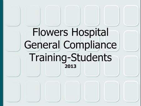 Flowers Hospital General Compliance Training-Students 2013.