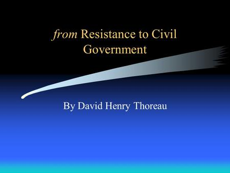 From Resistance to Civil Government By David Henry Thoreau.