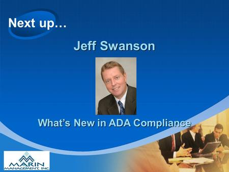 Next up… Jeff Swanson What's New in ADA Compliance.