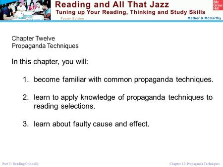 Part V: Reading Critically Chapter 12: Propaganda Techniques Chapter Twelve Propaganda Techniques In this chapter, you will: 1.become familiar with common.