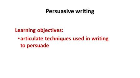 persuasive techniques used in speech writing Read the piece of persuasive writing carefully persuasive techniques writers can use a range of techniques the tone of an article or speech refers to its.