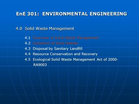 EnE 301: ENVIRONMENTAL ENGINEERING 4.0 Solid Waste Management 4.1 Overview of Solid Waste Management 4.2 Collection of Solid Wastes 4.3 Disposal by Sanitary.