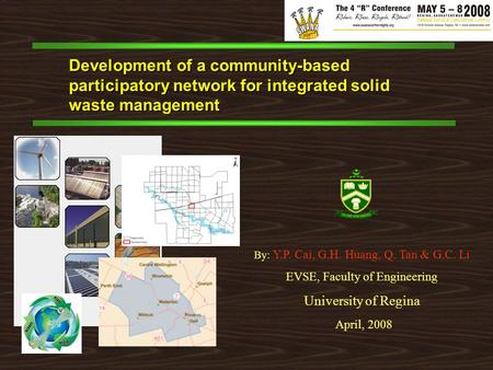 Development of a community-based participatory network for integrated solid waste management By: Y.P. Cai, G.H. Huang, Q. Tan & G.C. Li EVSE, Faculty of.