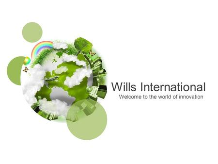 Wills International Welcome to the world of innovation.