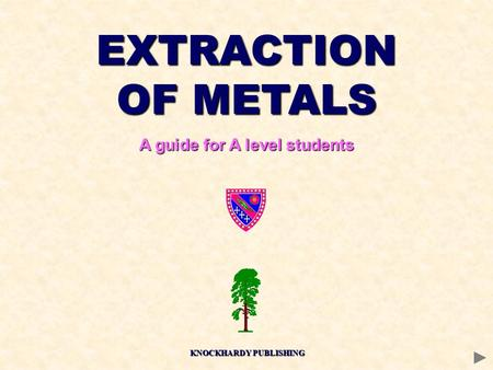 EXTRACTION OF METALS A guide for A level students KNOCKHARDY PUBLISHING.