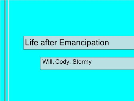 Life after Emancipation Will, Cody, Stormy. Southern Reconstruction The end of the civil war caused complicated issues and dilemmas for Americans during.