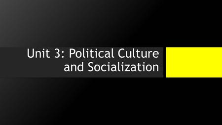 Unit 3: Political Culture and Socialization. Definition of Political Culture A set of widely shared beliefs, values, and norms concerning how political.