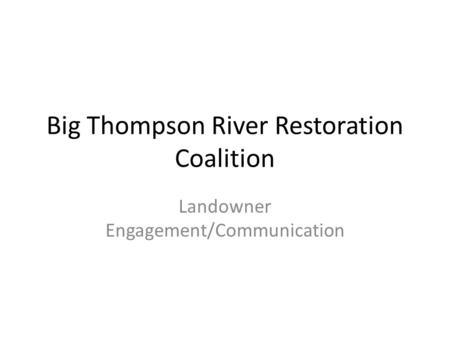 Big Thompson River Restoration Coalition Landowner Engagement/Communication.