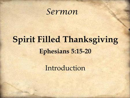 Sermon Spirit Filled Thanksgiving Ephesians 5:15-20 Introduction.