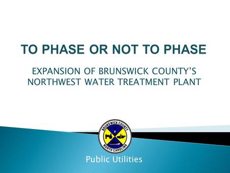 EXPANSION OF BRUNSWICK COUNTY'S NORTHWEST WATER TREATMENT PLANT Public Utilities.