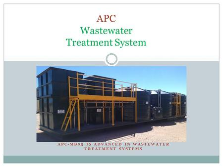 APC-MB05 IS ADVANCED IN WASTEWATER TREATMENT SYSTEMS APC Wastewater Treatment System.