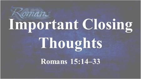 Important Closing Thoughts Romans 15:14–33. On Calling.