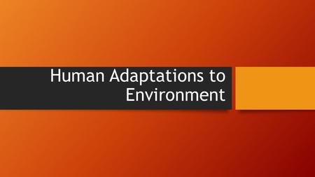 Human Adaptations to Environment