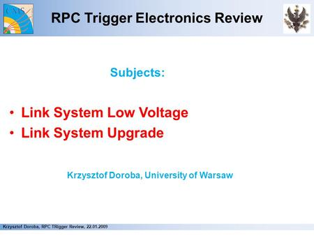RPC Trigger Electronics Review Subjects: Link System Low Voltage Link System Upgrade Krzysztof Doroba, University of Warsaw Krzysztof Doroba, RPC TRigger.