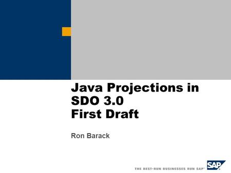 Java Projections in SDO 3.0 First Draft Ron Barack.
