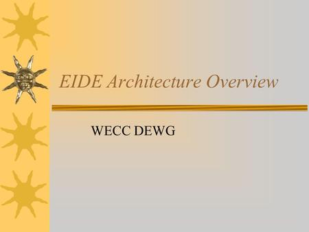"EIDE Architecture Overview WECC DEWG. Soap Methods  EIDE provides a ""Put"" method for data –Sender transfers schedule data, meter data, text message,"