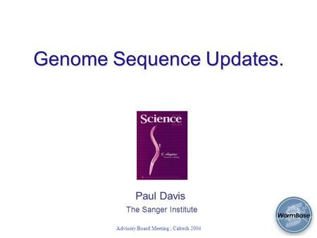 Advisory Board Meeting, Caltech 2004 Genome Sequence Updates. Paul Davis The Sanger Institute.