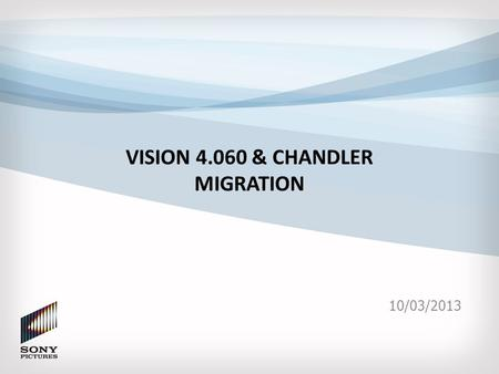 VISION 4.060 & CHANDLER MIGRATION 10/03/2013. Executive Summary Last year we requested several critical Vision enhancements immediately post go-live.