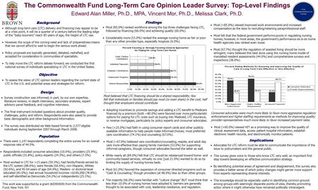 The Commonwealth Fund Long-Term Care Opinion Leader Survey: Top-Level Findings Edward Alan Miller, Ph.D., MPA, Vincent Mor, Ph.D., Melissa Clark, Ph.D.