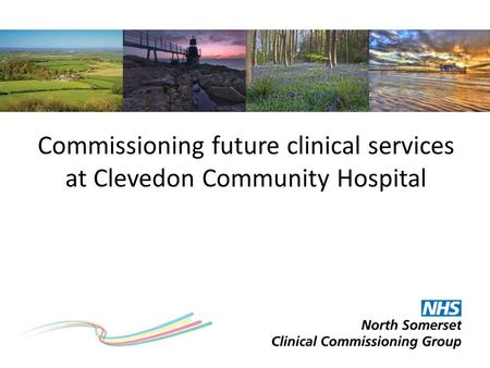 Commissioning future clinical services at Clevedon Community Hospital.