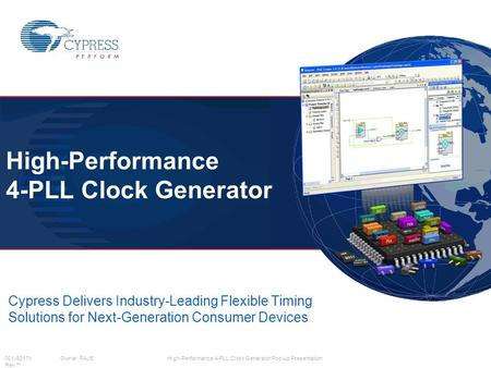 001-92171Owner: PAJEHigh-Performance 4-PLL Clock Generator Pop-up Presentation Rev ** High-Performance 4-PLL Clock Generator Cypress Delivers Industry-Leading.