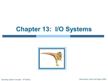 Silberschatz, Galvin and Gagne ©2009 Operating System Concepts – 8 th Edition, Chapter 13: I/O Systems.