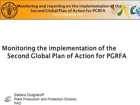 Monitoring and reporting on the implementation of the Second Global Plan of Action for PGRFA Cairo 5-6 November 2014 Monitoring the implementation of the.