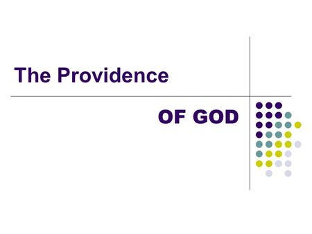 The Providence OF GOD. God's Providence Is NOT God working miracles for us 1 Kings 17; Heb 2:1-4 Holy Spirit mysteriously leading us Eph 6:17; Heb 4:12.