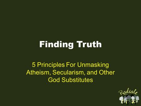 Finding Truth 5 Principles For Unmasking Atheism, Secularism, and Other God Substitutes.