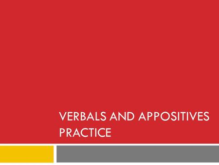 VERBALS AND APPOSITIVES PRACTICE. 1. THE PASSING DRIVERS YELLED AT ME AS THEY DROVE BY. A. Yelled at is a verb phrase B. Passing is a verb C. Passing.