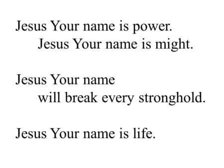 Jesus Your name is power.