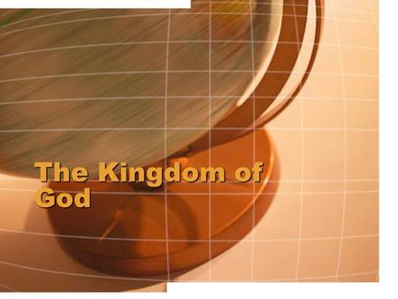 The Kingdom of God. Introduction What Defines a Kingdom? Has to have a King Has to have subjects Has a country or land to rule Has Laws Has a government.