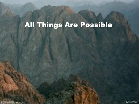 All Things Are Possible. All Things are Possible Almighty God, my Redeemer My hiding place, my safe refuge No other name like Jesus No power can stand.