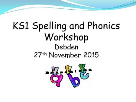 KS1 Spelling and Phonics Workshop Debden 27th November 2015