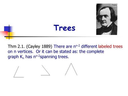 Trees Thm 2.1. (Cayley 1889) There are nn-2 different labeled trees