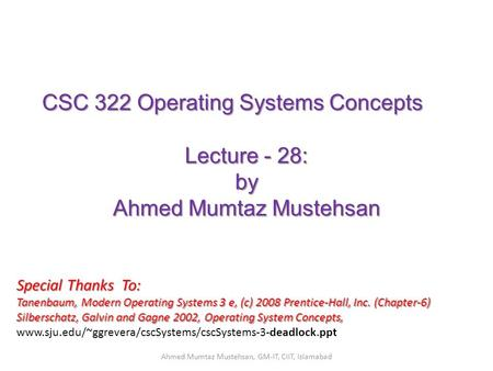 CSC 322 Operating Systems Concepts Lecture - 28: by Ahmed Mumtaz Mustehsan Special Thanks To: Tanenbaum, Modern Operating Systems 3 e, (c) 2008 Prentice-Hall,