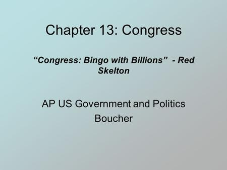 "Chapter 13: Congress ""Congress: Bingo with Billions"" - Red Skelton AP US Government and Politics Boucher."