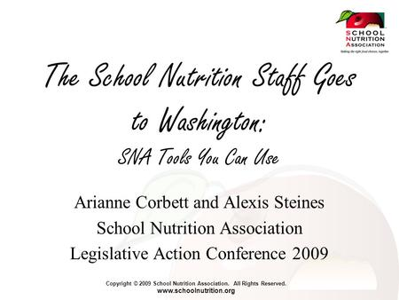 Copyright © 2009 School Nutrition Association. All Rights Reserved. www.schoolnutrition.org The School Nutrition Staff Goes to Washington: SNA Tools You.