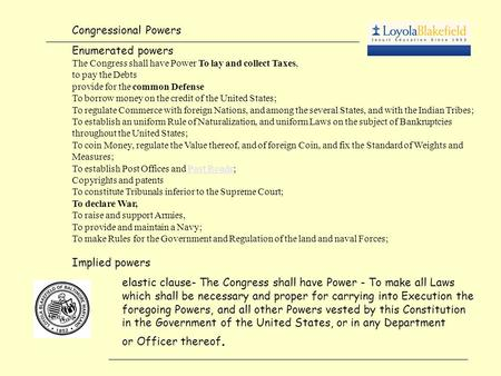 Congressional Powers Enumerated powers The Congress shall have Power To lay and collect Taxes, to pay the Debts provide for the common Defense To borrow.