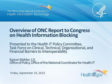 Overview of ONC Report to Congress on Health Information Blocking Presented to the Health IT Policy Committee, Task Force on Clinical, Technical, Organizational,
