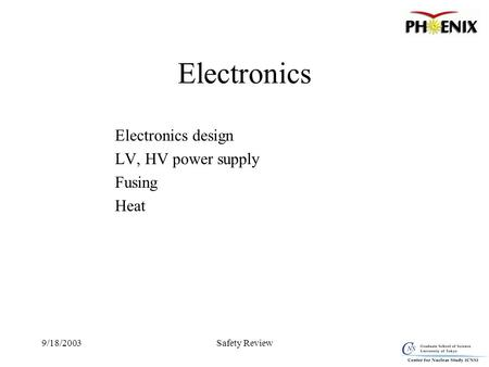 9/18/2003Safety Review Electronics Electronics design LV, HV power supply Fusing Heat.