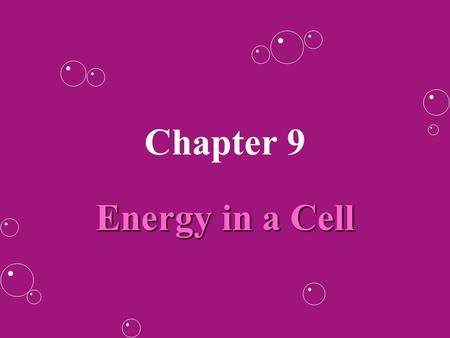 Chapter 9 Energy in a Cell. Cells need energy, its essential to lifeCells need energy, its essential to life Our body has a source of energy available.