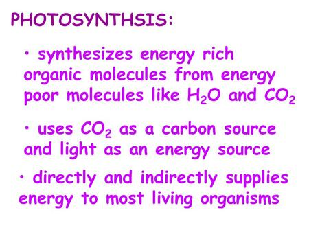 PHOTOSYNTHSIS: uses CO 2 as a carbon source and light as an energy source directly and indirectly supplies energy to most living organisms synthesizes.