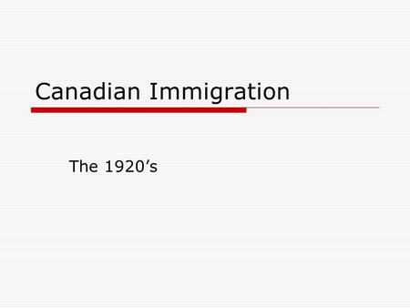Canadian Immigration The 1920's. Reasons for Restricting Immigration Canada had anti-foreign sentiments Following WWI.