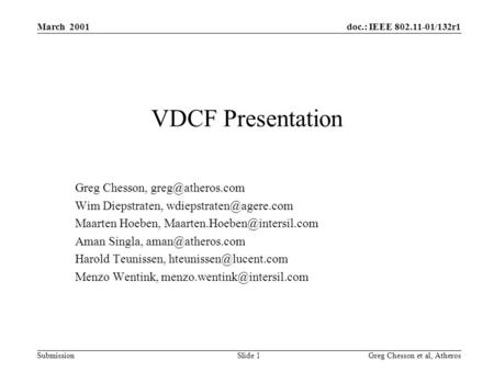 Doc.: IEEE 802.11-01/132r1 Submission March 2001 Greg Chesson et al, Atheros Slide 1 VDCF Presentation Greg Chesson, Wim Diepstraten,
