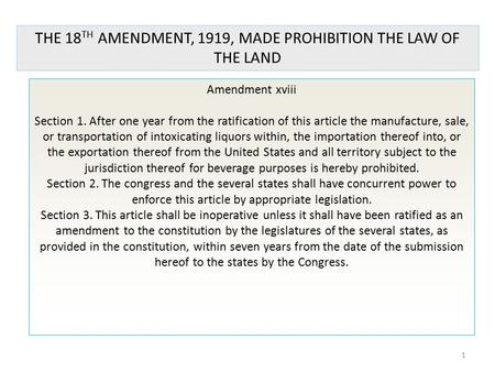 1 Amendment xviii Section 1. After one year from the ratification of this article the manufacture, sale, or transportation of intoxicating liquors within,